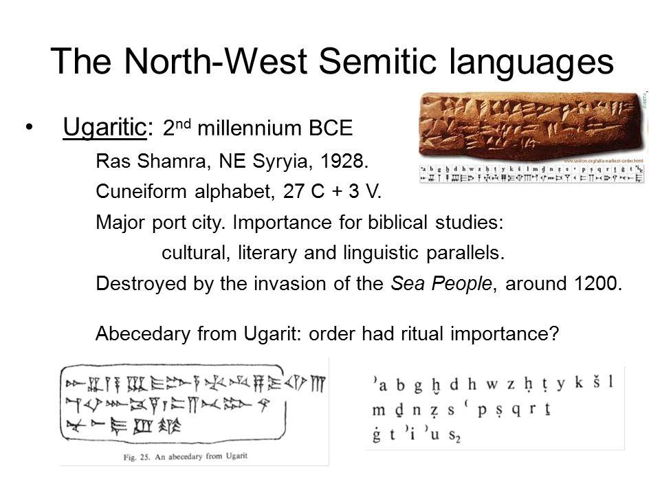 The North-West Semitic languages Ugaritic: 2 nd millennium BCE Ras Shamra, NE Syryia, 1928.