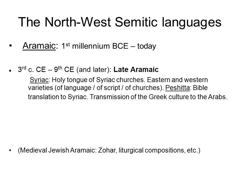 The North-West Semitic languages Aramaic: 1 st millennium BCE – today 3 rd c.