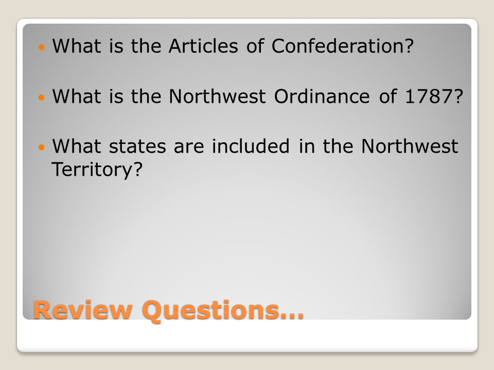 Review Questions… What is the Articles of Confederation.