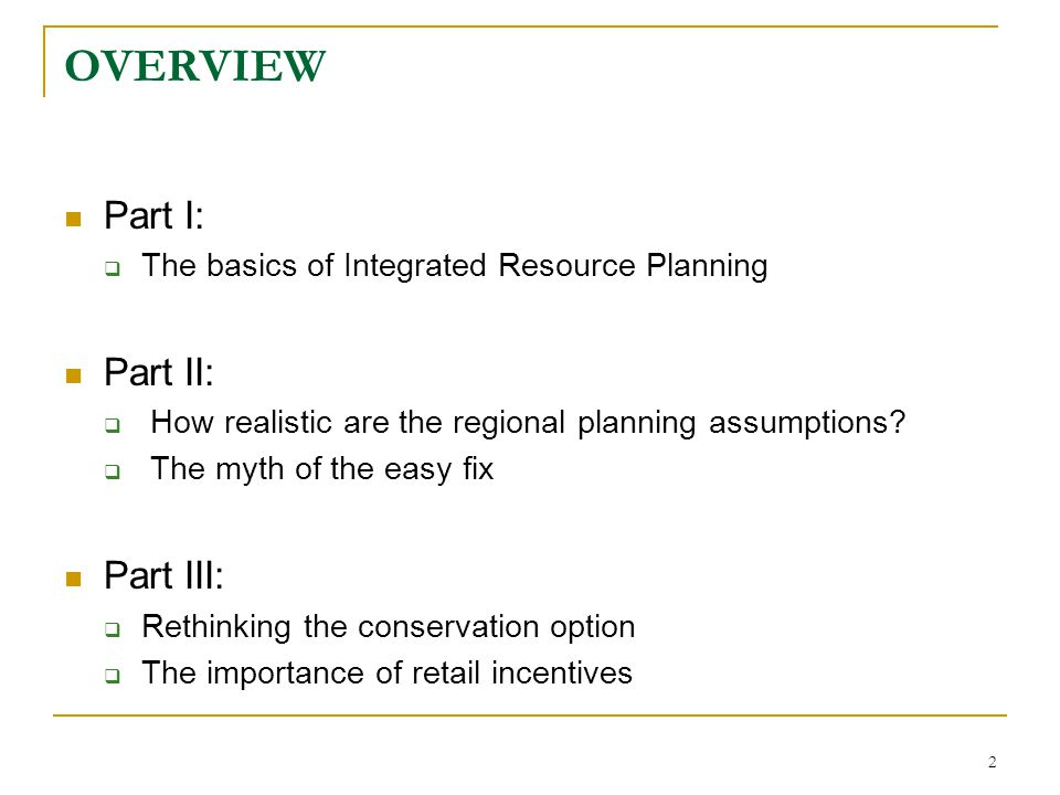 2 OVERVIEW Part I:  The basics of Integrated Resource Planning Part II:  How realistic are the regional planning assumptions?  The myth of the easy