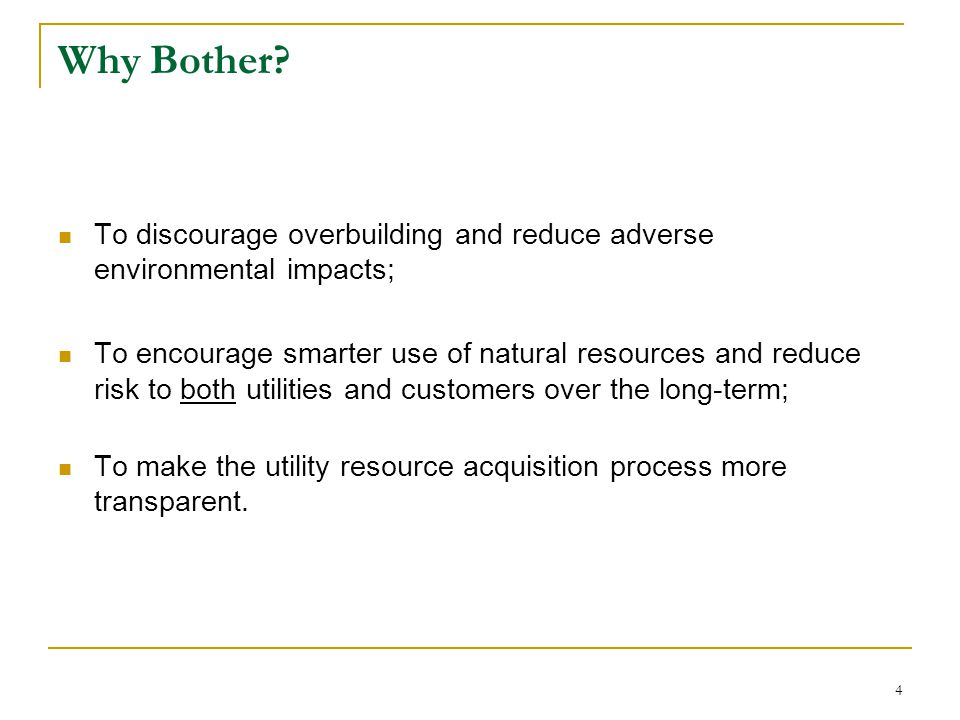 4 Why Bother? To discourage overbuilding and reduce adverse environmental impacts; To encourage smarter use of natural resources and reduce risk to bo