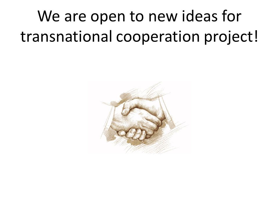 We are open to new ideas for transnational cooperation project!