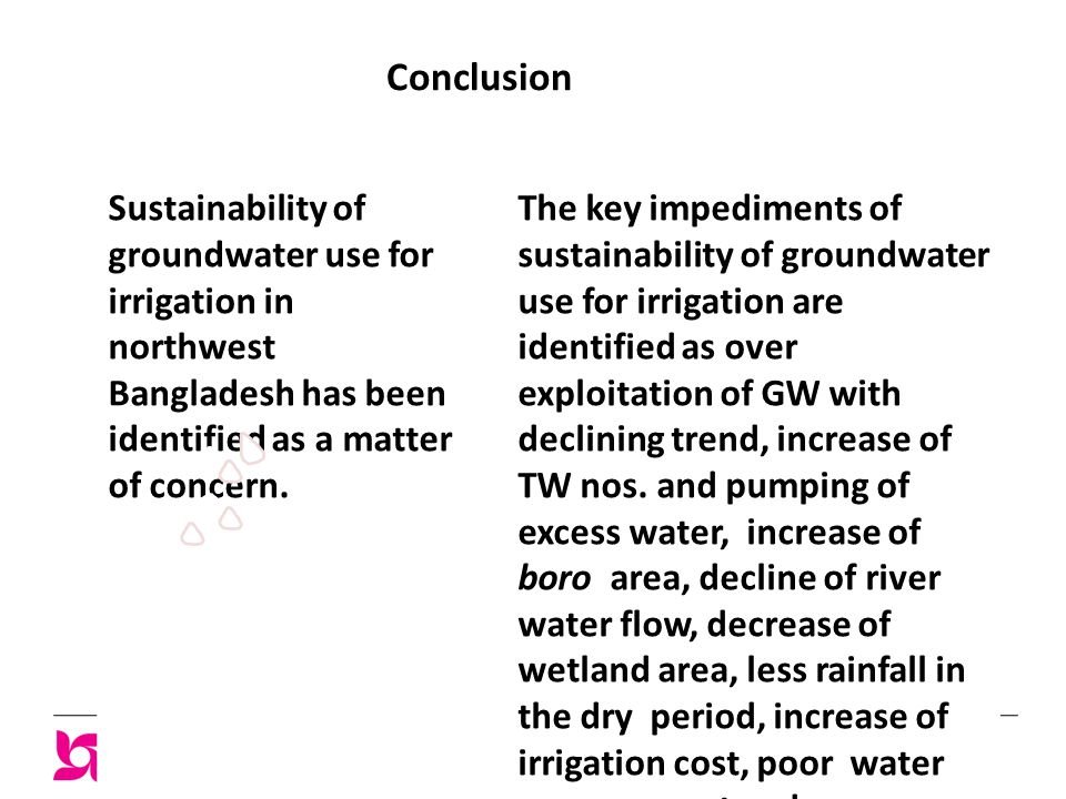 Conclusion Sustainability of groundwater use for irrigation in northwest Bangladesh has been identified as a matter of concern.