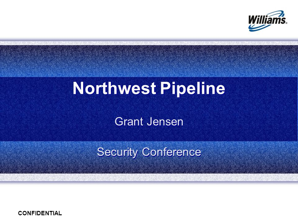 CONFIDENTIAL Northwest Pipeline Grant Jensen Security Conference Grant Jensen Security Conference