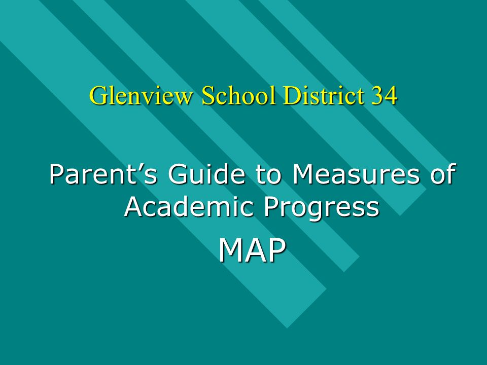 Glenview School District 34 Parent's Guide to Measures of Academic Progress MAP