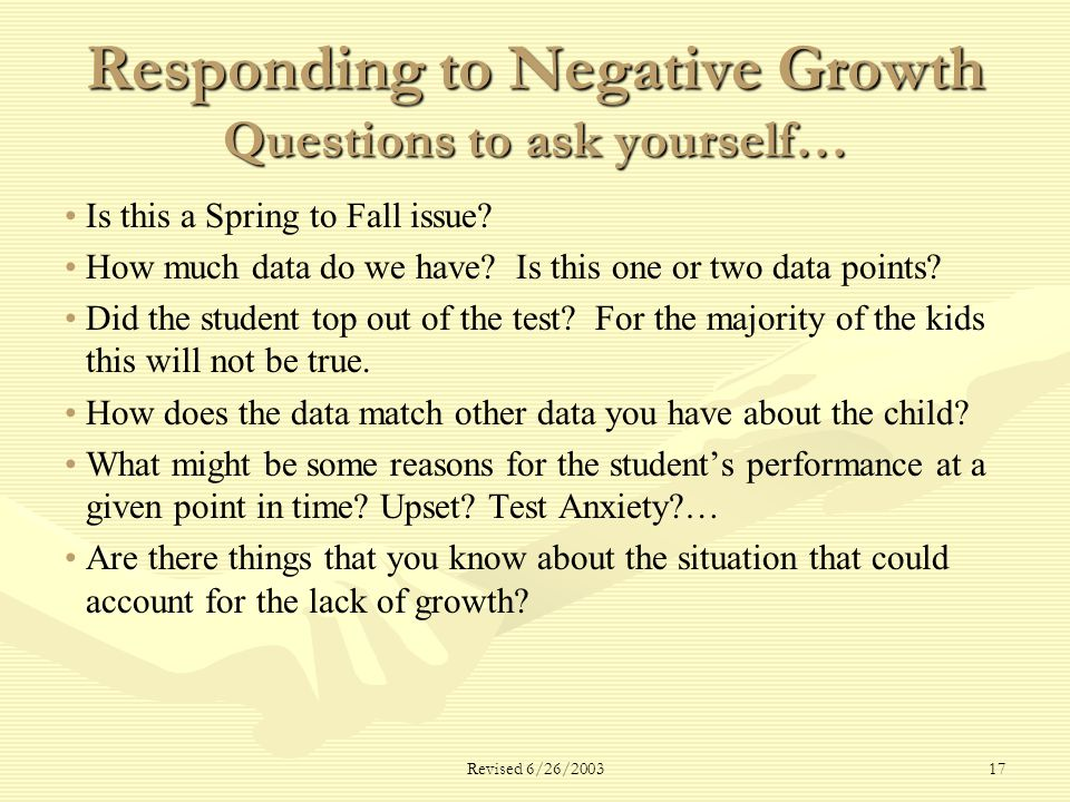 Revised 6/26/ Responding to Negative Growth Questions to ask yourself… Is this a Spring to Fall issue.