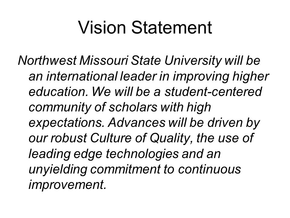 Vision Statement Northwest Missouri State University will be an international leader in improving higher education.