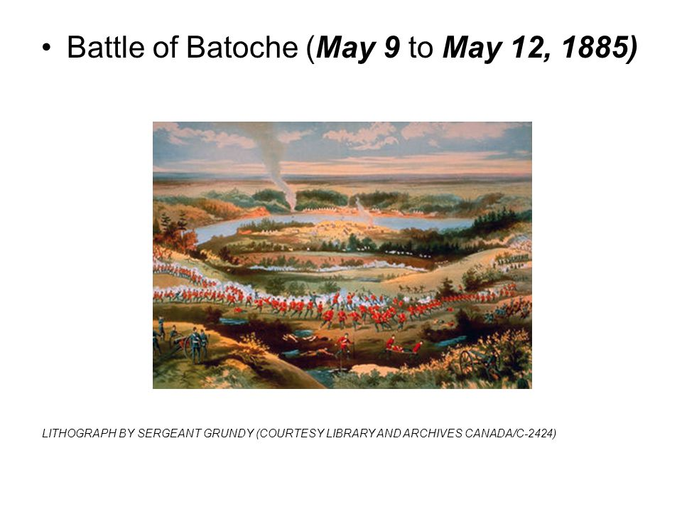 Battle of Batoche (May 9 to May 12, 1885) LITHOGRAPH BY SERGEANT GRUNDY (COURTESY LIBRARY AND ARCHIVES CANADA/C-2424)