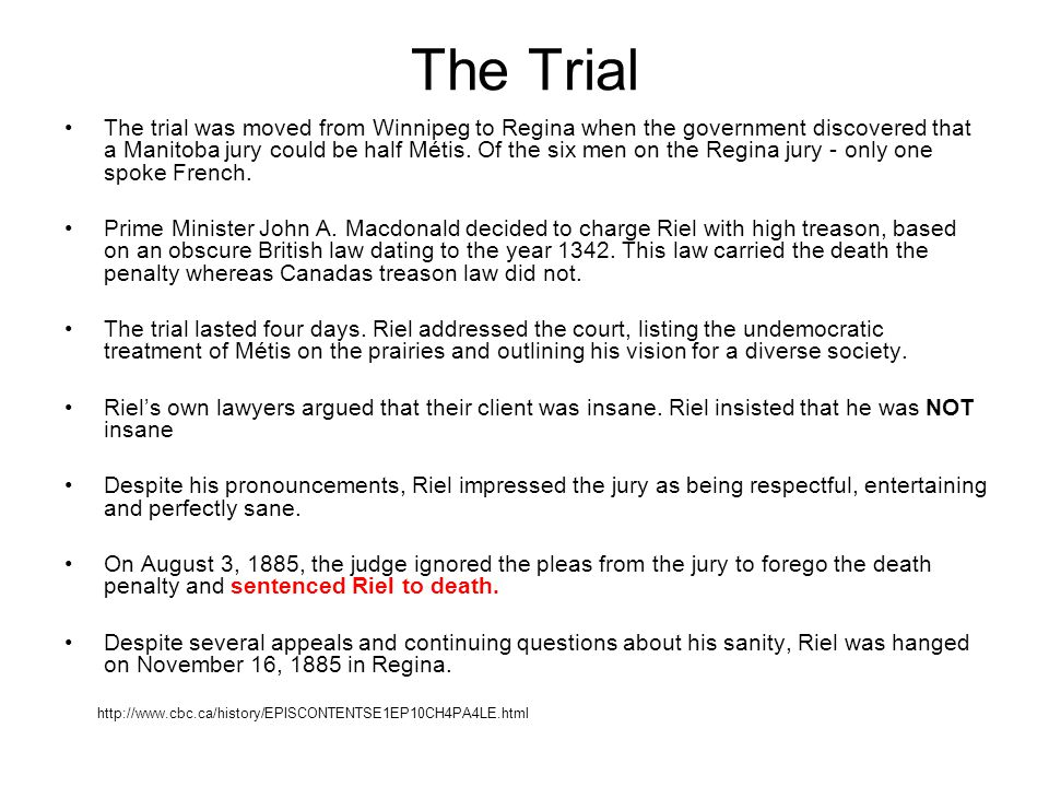 The Trial The trial was moved from Winnipeg to Regina when the government discovered that a Manitoba jury could be half Métis.