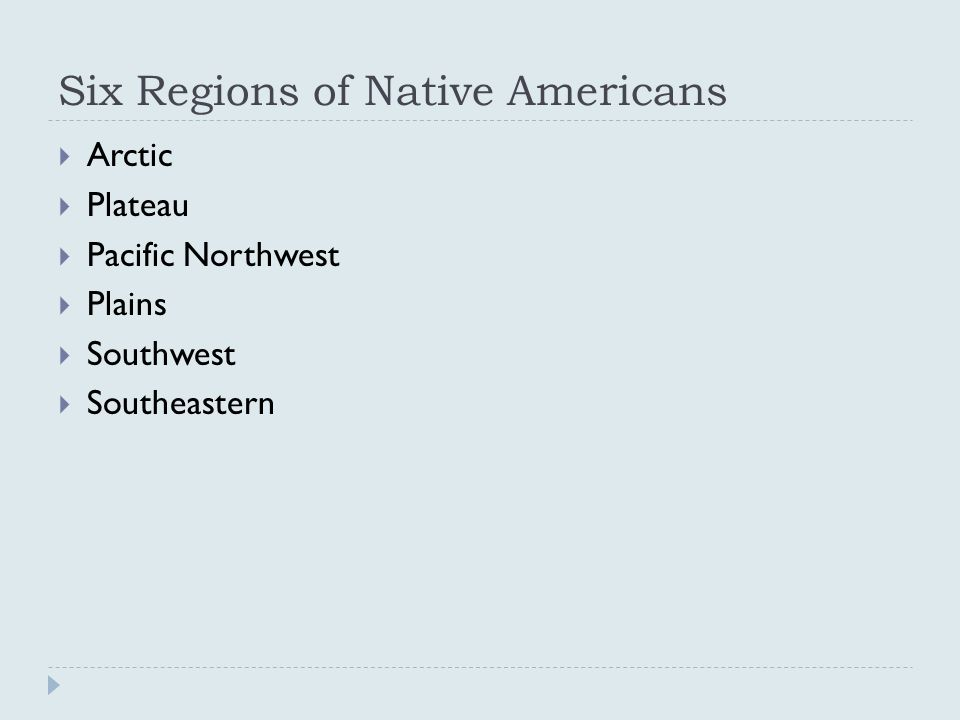 Six Native American Tribes  Inuit (Arctic)  Nez Perce (Plateau)  Kwakiutl (Pacific Northwest)  Pawnee (Plains)  Hopi (Southwest)  Seminole (Southeast)