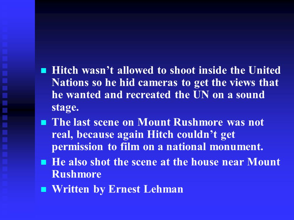 Hitch wasn't allowed to shoot inside the United Nations so he hid cameras to get the views that he wanted and recreated the UN on a sound stage.