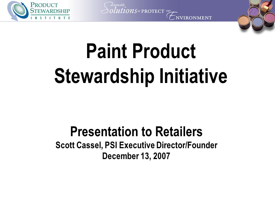 December 13, 2007 PSI Retailer Presentation 21 2 nd Paint MOU NOT discussing a fee collected at retail into a government fund (e.g., CA electronics law).