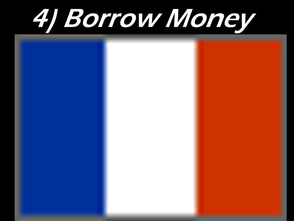 4) Borrow Money