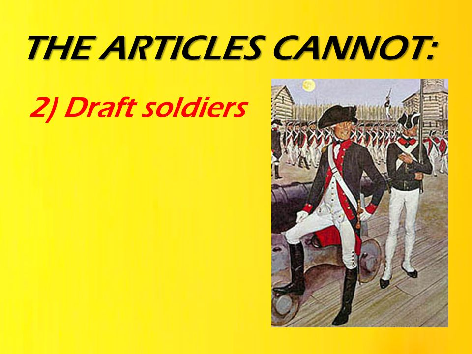 2) Draft soldiers THE ARTICLES CANNOT: