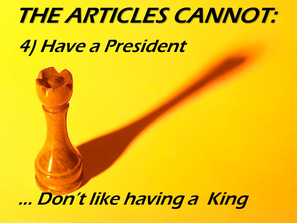 4) Have a President … Don't like having a King