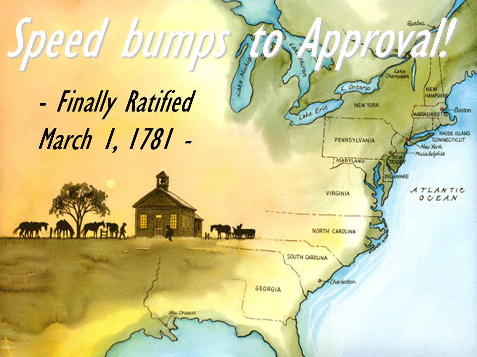 - Finally Ratified March 1, 1781 -