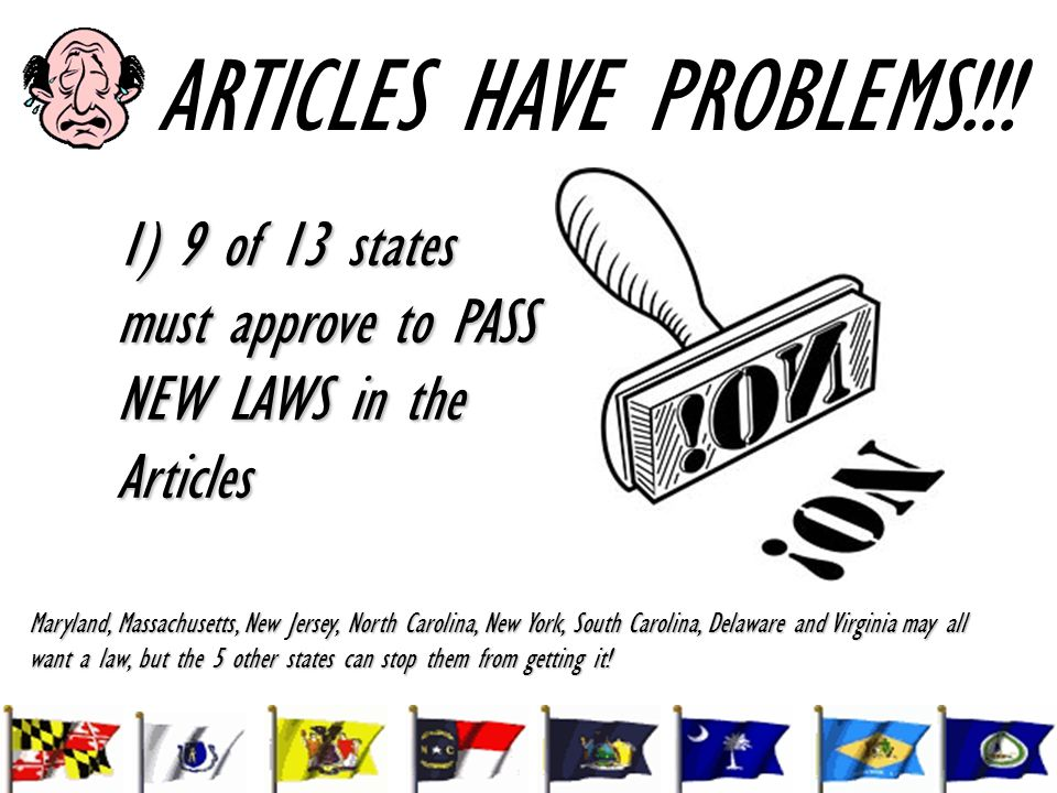 ARTICLES HAVE PROBLEMS!!! 1) 9 of 13 states must approve to PASS NEW LAWS in the Articles Maryland, Massachusetts, New Jersey, North Carolina, New Yor