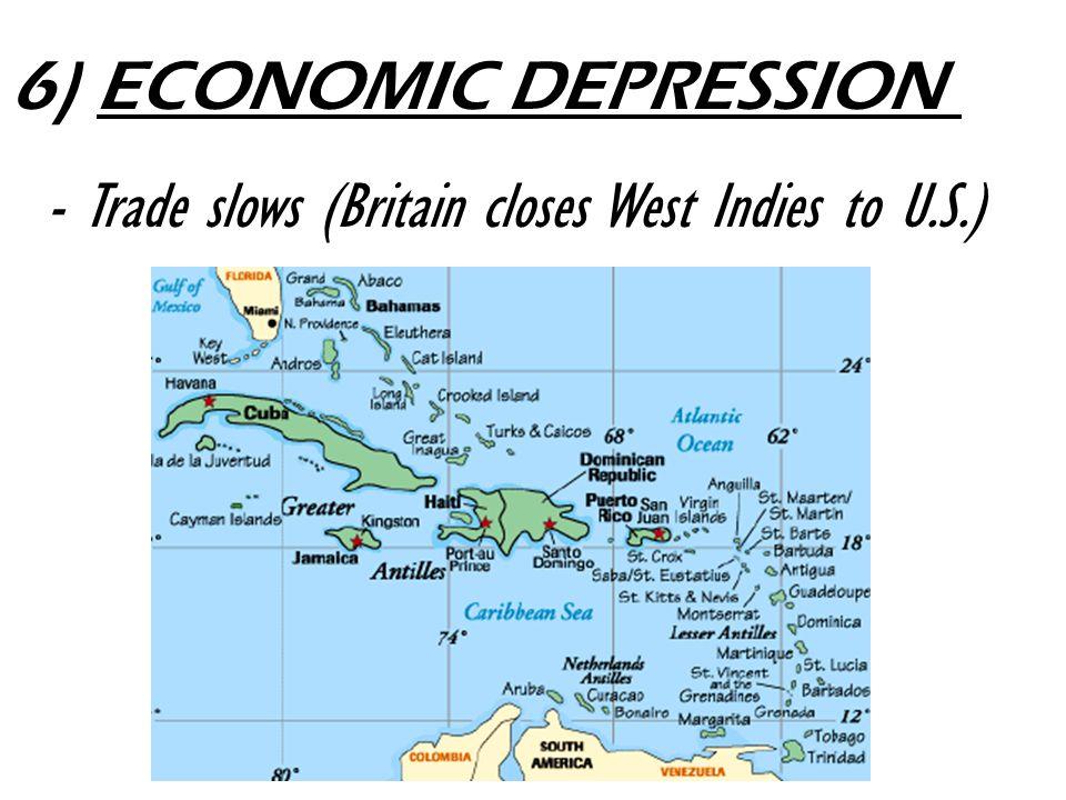 - Trade slows (Britain closes West Indies to U.S.) 6) ECONOMIC DEPRESSION