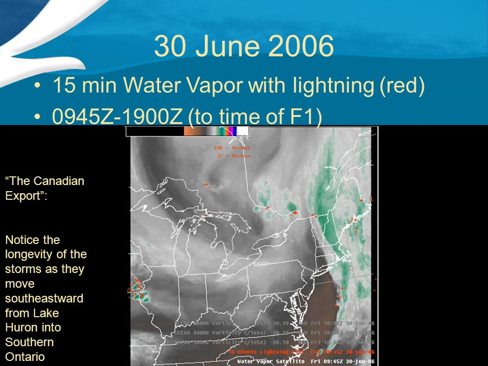 """30 June 2006 15 min Water Vapor with lightning (red) 0945Z-1900Z (to time of F1) """"The Canadian Export"""": Notice the longevity of the storms as they mov"""