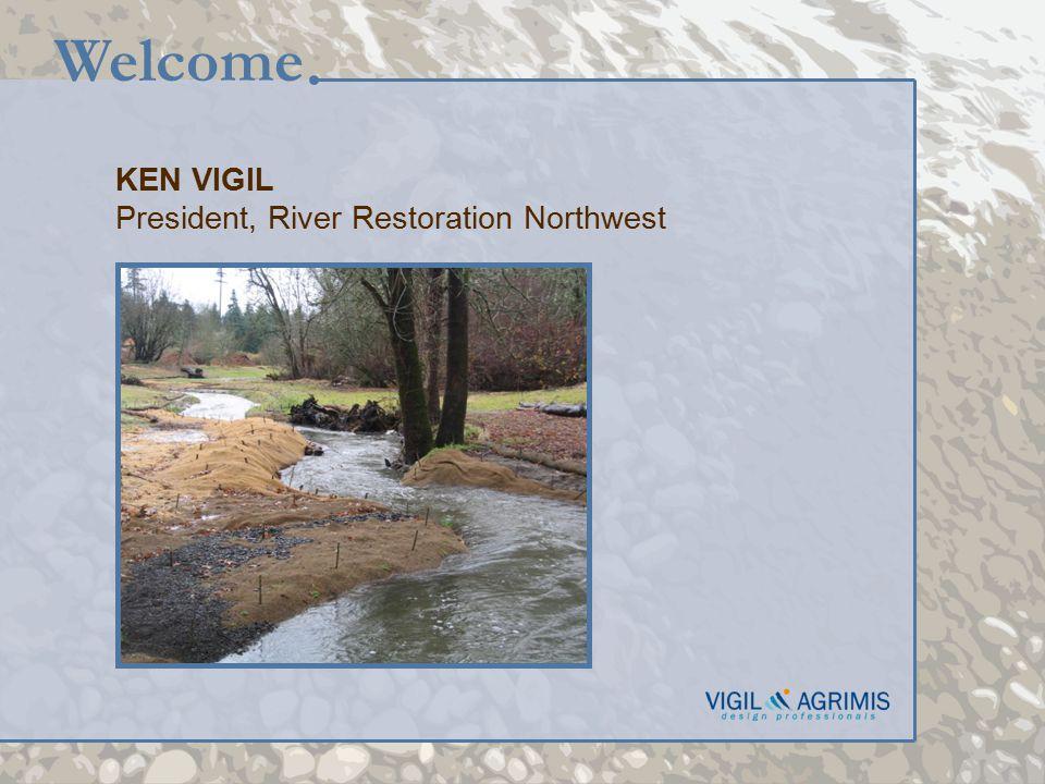 KEN VIGIL President, River Restoration Northwest Welcome