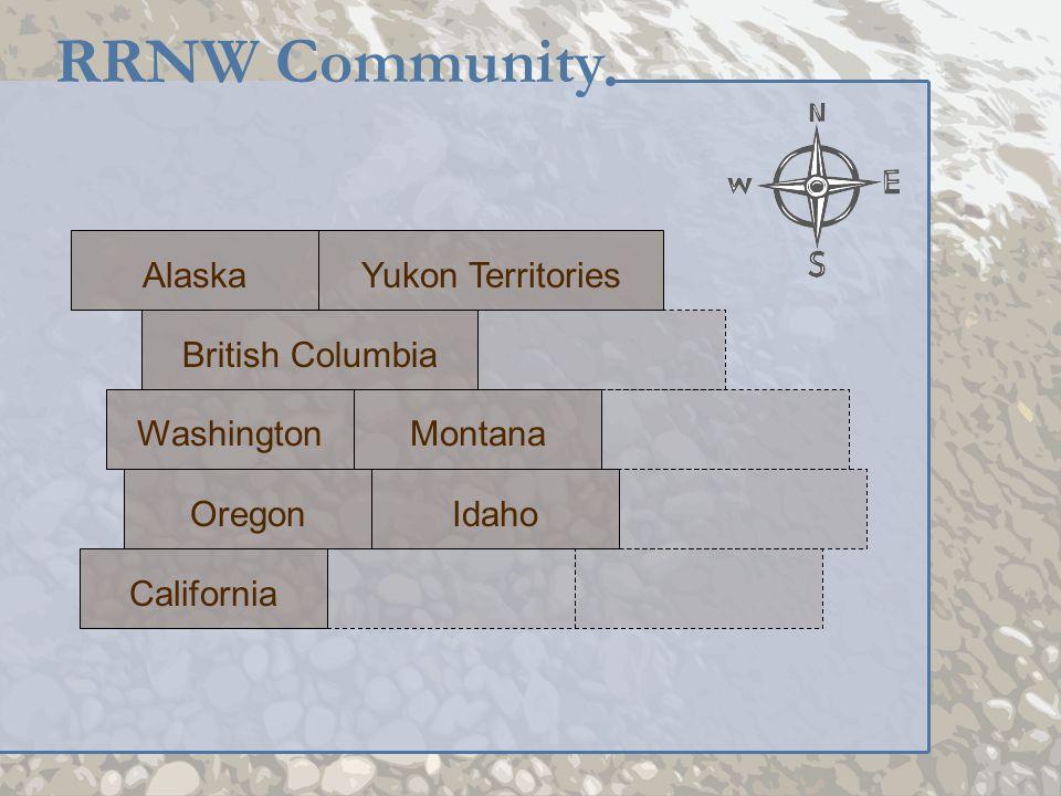WashingtonMontana British Columbia Yukon Territories IdahoOregon California Alaska RRNW Community