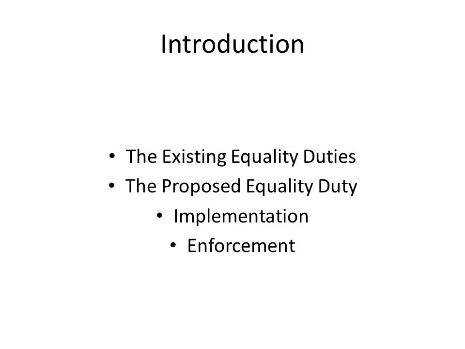 Introduction The Existing Equality Duties The Proposed Equality Duty Implementation Enforcement