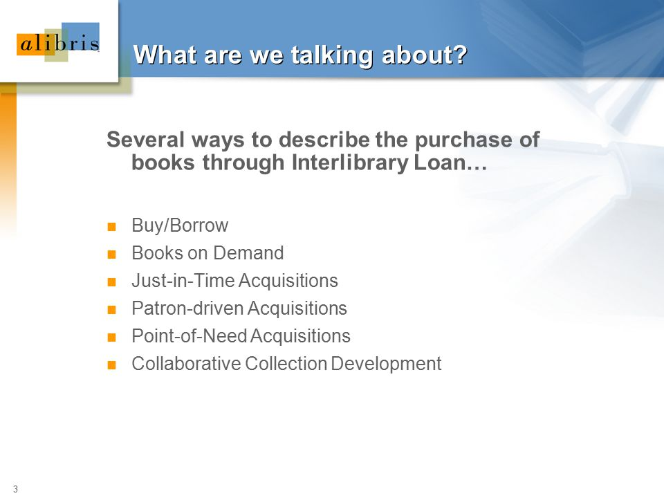 3 What are we talking about? Several ways to describe the purchase of books through Interlibrary Loan… Buy/Borrow Books on Demand Just-in-Time Acquisi