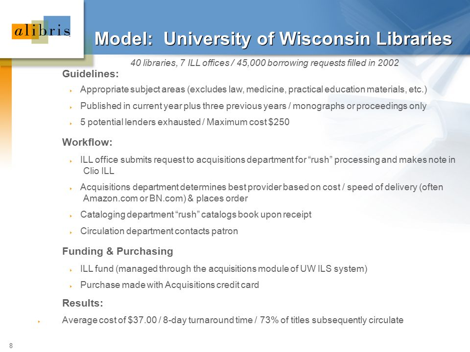 8 Model: University of Wisconsin Libraries 40 libraries, 7 ILL offices / 45,000 borrowing requests filled in 2002 Guidelines:  Appropriate subject ar