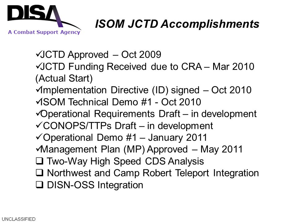 A Combat Support Agency ISOM JCTD Accomplishments UNCLASSIFIED JCTD Approved – Oct 2009 JCTD Funding Received due to CRA – Mar 2010 (Actual Start) Imp