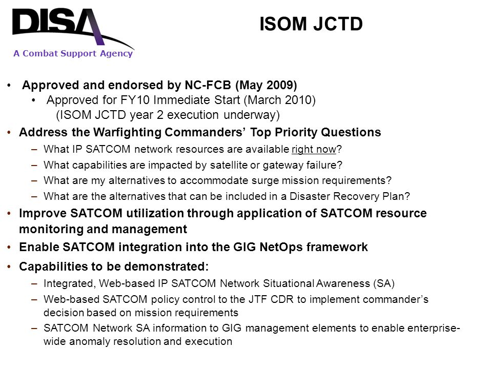 A Combat Support Agency Approved and endorsed by NC-FCB (May 2009) Approved for FY10 Immediate Start (March 2010) (ISOM JCTD year 2 execution underway