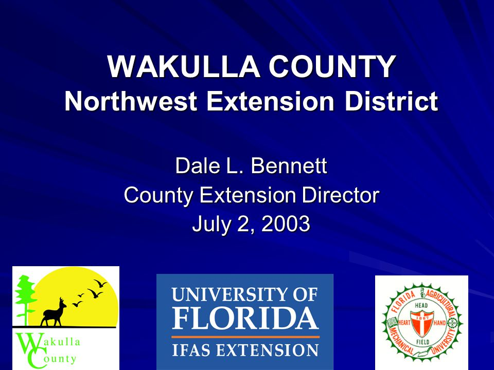 WAKULLA COUNTY Northwest Extension District Dale L. Bennett County Extension Director July 2, 2003