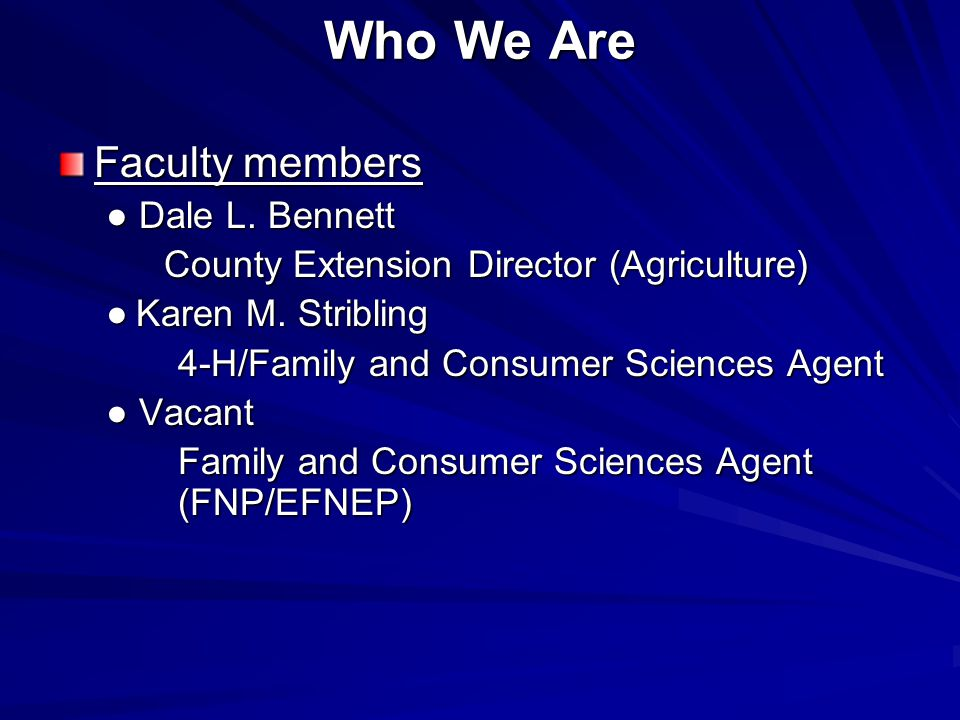 Who We Are Faculty members ● Dale L.