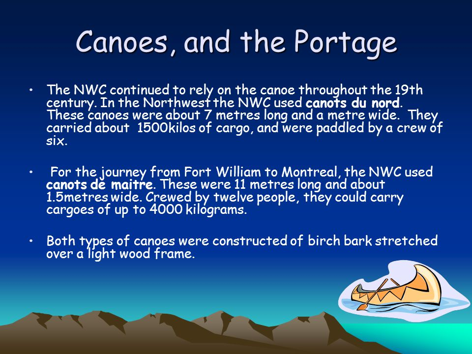 Canoes, and the Portage The NWC continued to rely on the canoe throughout the 19th century.