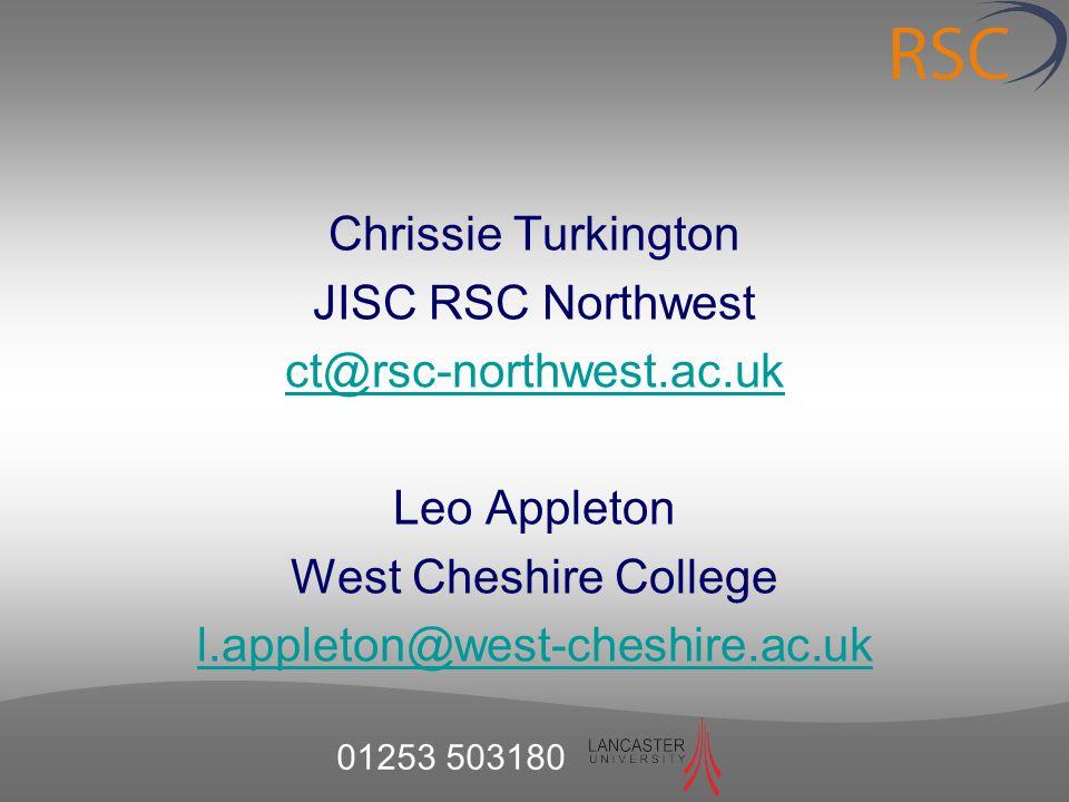 01253 503180 Chrissie Turkington JISC RSC Northwest ct@rsc-northwest.ac.uk Leo Appleton West Cheshire College l.appleton@west-cheshire.ac.uk