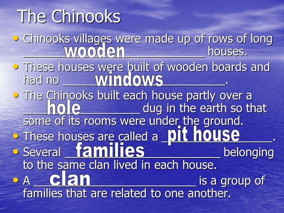 The Chinooks Chinooks villages were made up of rows of long ____________________________ houses.