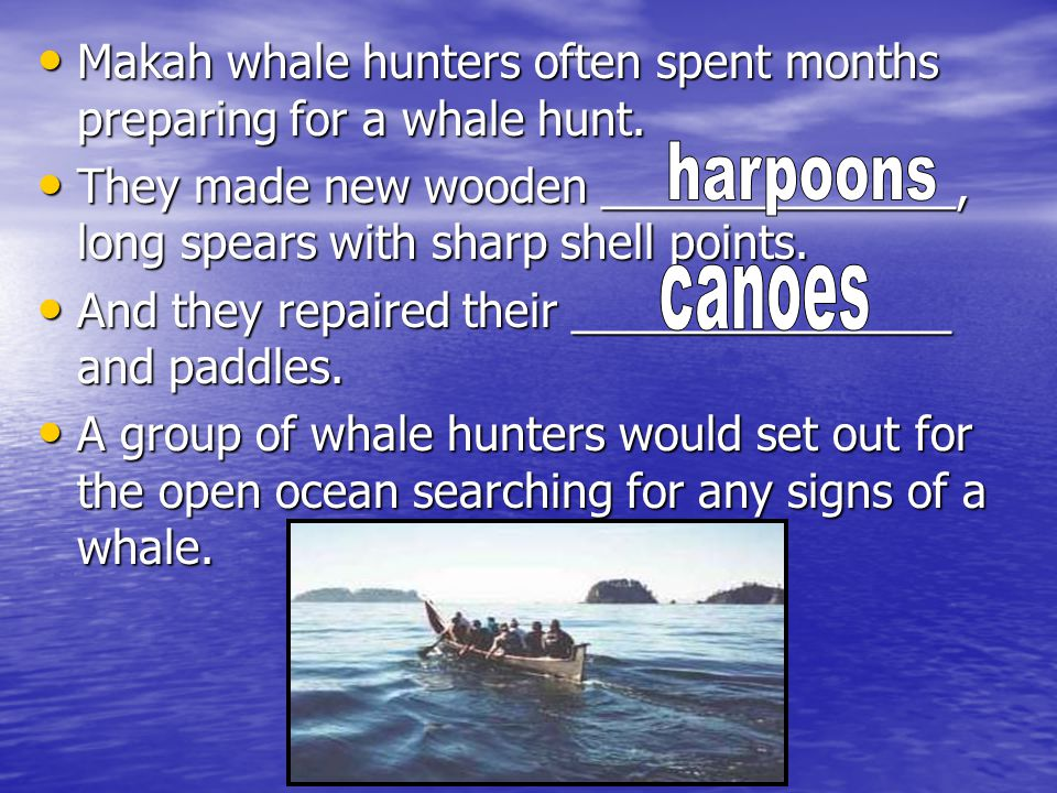 Makah whale hunters often spent months preparing for a whale hunt.