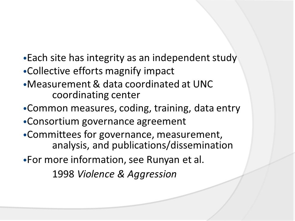 Each site has integrity as an independent study Collective efforts magnify impact Measurement & data coordinated at UNC coordinating center Common mea