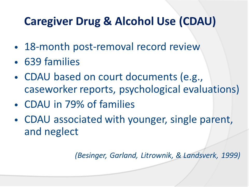 Caregiver Drug & Alcohol Use (CDAU) 18-month post-removal record review 639 families CDAU based on court documents (e.g., caseworker reports, psycholo
