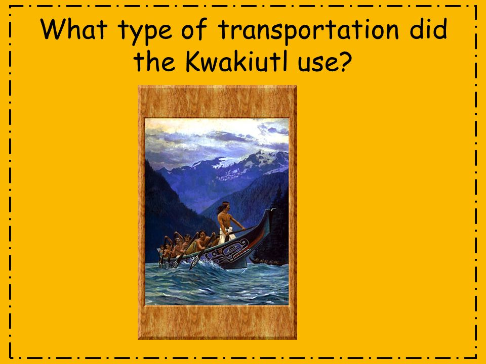 What type of transportation did the Kwakiutl use?