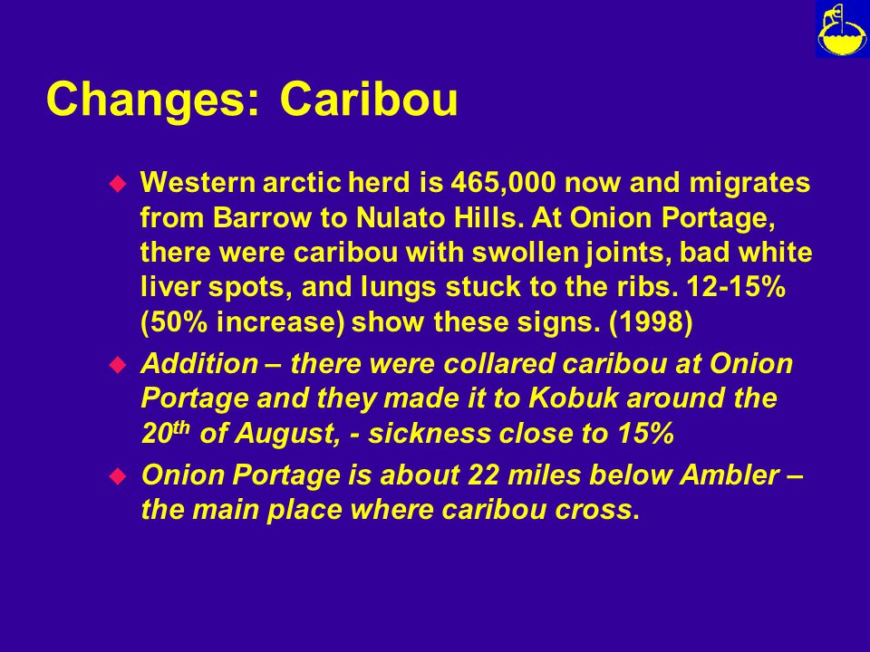 Changes: Caribou u Western arctic herd is 465,000 now and migrates from Barrow to Nulato Hills.