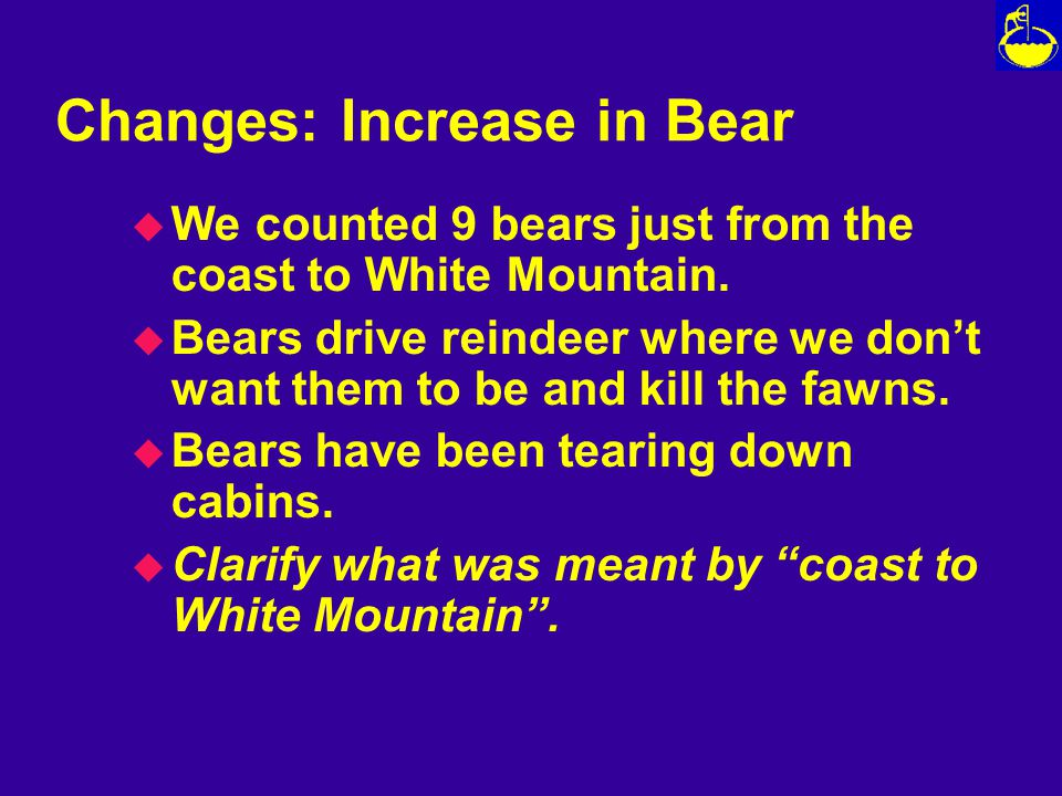 Changes: Increase in Bear u We counted 9 bears just from the coast to White Mountain.