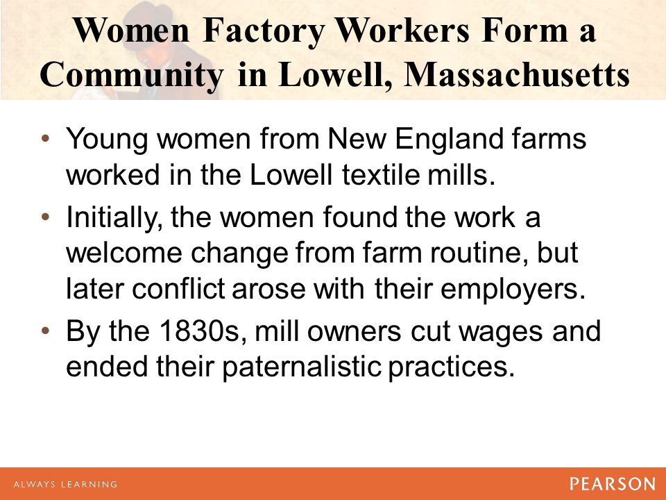 Women Factory Workers Form a Community in Lowell, Massachusetts Young women from New England farms worked in the Lowell textile mills.