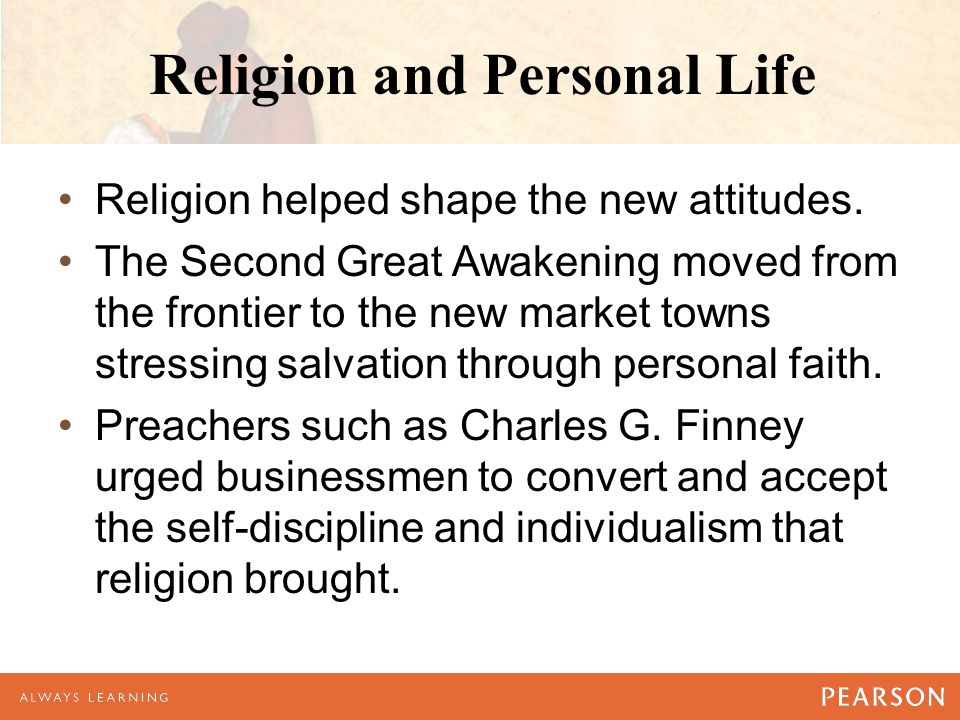 Religion and Personal Life Religion helped shape the new attitudes.