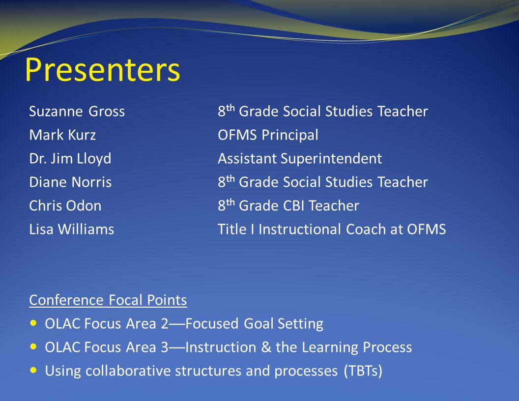 Presenters Suzanne Gross8 th Grade Social Studies Teacher Mark KurzOFMS Principal Dr.