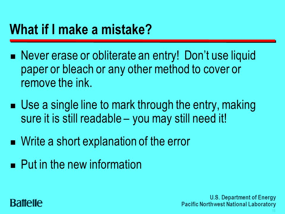 U.S. Department of Energy Pacific Northwest National Laboratory 16 What if I make a mistake.