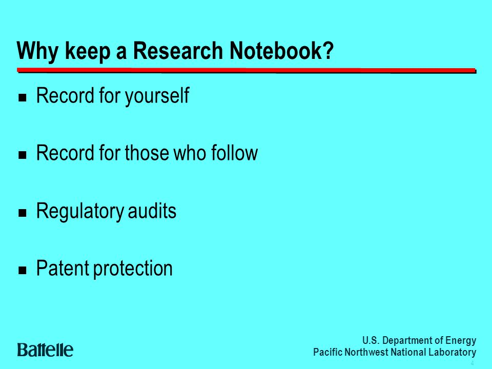 U.S. Department of Energy Pacific Northwest National Laboratory 4 Why keep a Research Notebook.