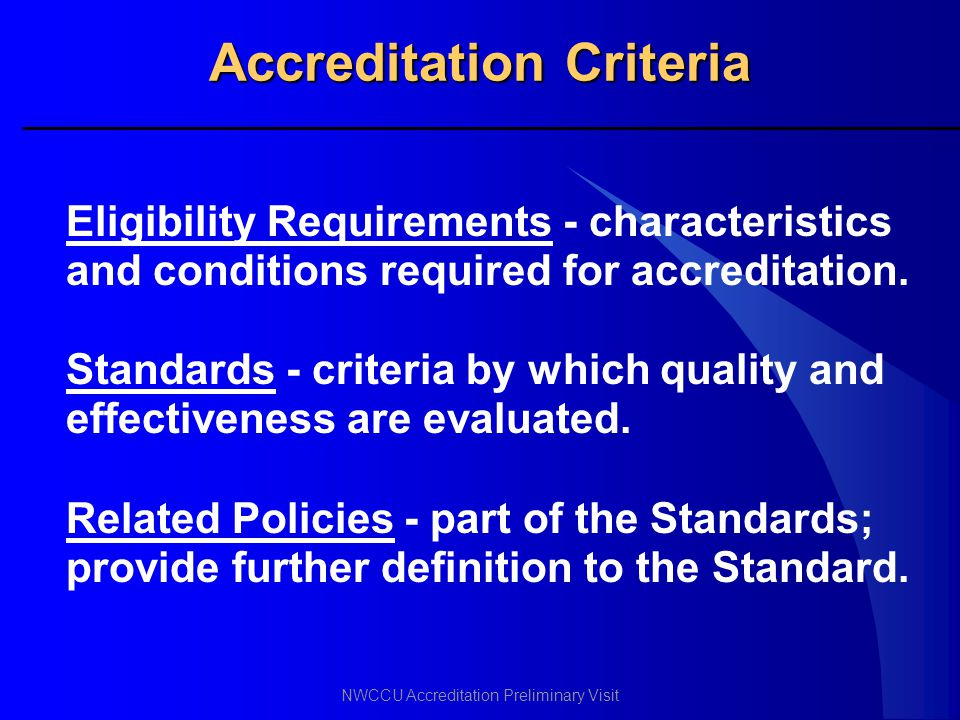 NWCCU Accreditation Preliminary Visit Accreditation Criteria Eligibility Requirements - characteristics and conditions required for accreditation. Sta