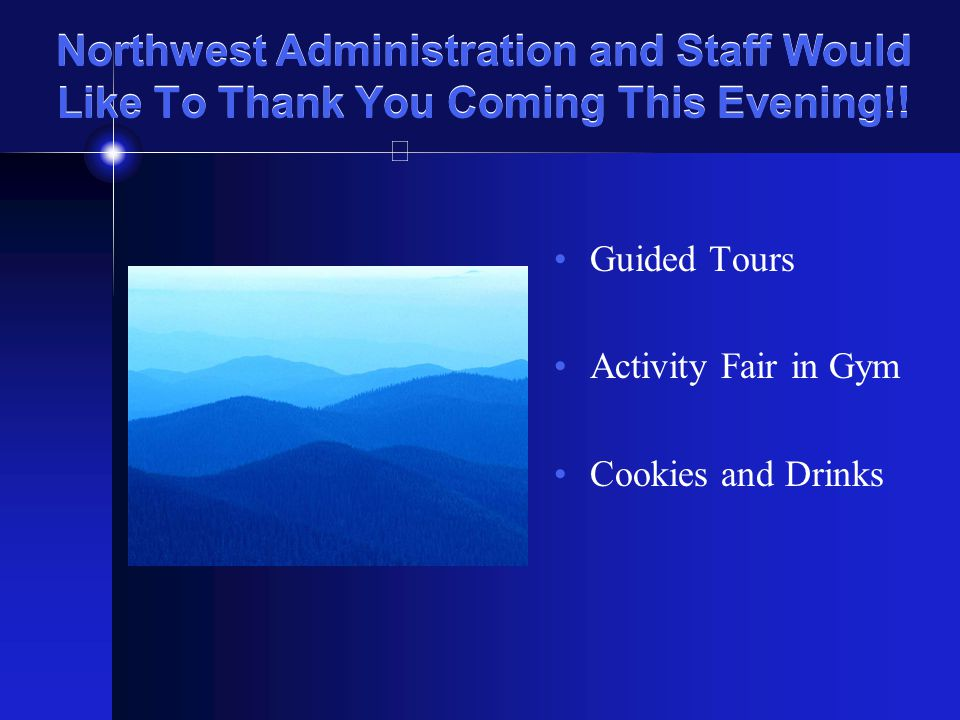 Northwest Administration and Staff Would Like To Thank You Coming This Evening!.