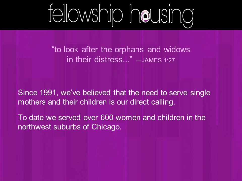 Since 1991, we've believed that the need to serve single mothers and their children is our direct calling.