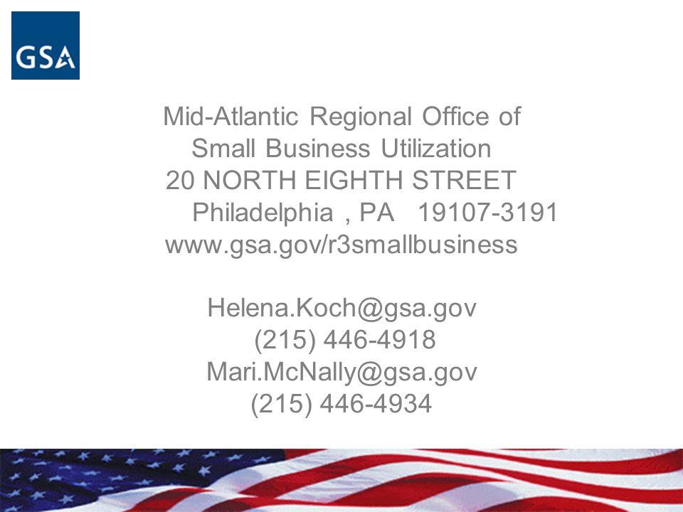 Mid-Atlantic Regional Office of Small Business Utilization 20 NORTH EIGHTH STREET Philadelphia, PA 19107-3191 www.gsa.gov/r3smallbusiness Helena.Koch@gsa.gov (215) 446-4918 Mari.McNally@gsa.gov (215) 446-4934